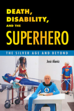 Death, Disability, and the Superhero, by Jose Alaniz